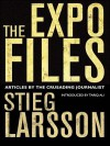The Expo Files: Articles by the Crusading Journalist - Stieg Larsson, Laurie Thompson