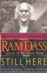 Still Here: Embracing Aging, Changing and Dying - Ram Dass, Richard Alpert