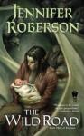 The Wild Road: Book Three of Karavans - Jennifer Roberson