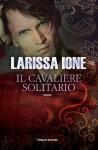 Il cavaliere solitario (Lords of Deliverance/I cavalieri della libertà) (Italian Edition) - Larissa Ione, Valentina Pezzoni