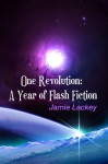 One Revolution: A Year of Flash Fiction - Jamie Lackey