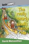 Really Nearly Deadly Canoe Ride: : Aussie Chomps - David Metzenthen