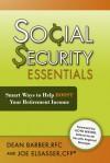 Social Security Essentials: Smart Ways to Help Boost Your Retirement Income - Dean Barber, Joe Elsasser