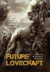 Future Lovecraft - Silvia Moreno-Garcia, Anthony Boulanger, Paula R. Stiles
