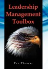Leadership Management Toolbox: A Collection of Tools, Techniques and Procedures That Will Allow You to Focus, Align, Communicate and Track Your Organ - Pat Thomas