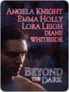 Beyond the Dark (Includes: Tales of the Demon World, #5; Breeds, #13) - Angela Knight, Lora Leigh, Emma Holly, Diane Whiteside