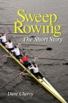 Sweep Rowing: The Short Story - Dave Cherry