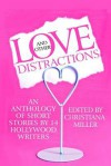 Love and Other Distractions: An Anthology by 14 Hollywood Writers - Christiana Miller, Doug Molitor, Hugh Howey