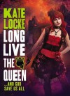 Long Live the Queen - Kate Locke, To Be Announced