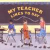 My Teacher Likes to Say - Denise Brennan-Nelson