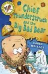 Chief Thunderstruck And The Big Bad Bear: Bk. 4 (Goose Pimple Bay Sagas) - Karen Wallace