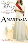 Anastasia: A Russian Grand Duchess's Diary, 1914 - Carolyn Meyer