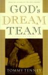 God's Dream Team: A Call to Unity - Tommy Tenney, Elmer L. Towns, Tommy Barnett