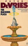 The Mackerel Plaza - Peter De Vries, Peter De Vries, Frederic Raphael