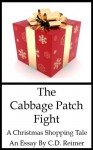 A Cabbage Patch Fight: A Christmas Shopping Tale - C.D. Reimer