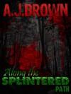 Along the Splintered Path - A.J. Brown