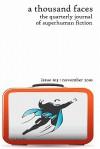 A Thousand Faces, the Quarterly Journal of Superhuman Fiction: Issue #13: November 2010 - Frank Byrns, Matt Adams, Ian Thomas Healy, Alexander Burns, R. Narvaez, Lawrence Conquest, Mark Robinson, Ben Langdon, John B. Rosenman, Adam King, Brian Ted Jones, Loralie Hall, Matthew David Brozik, Kevin G. Summers