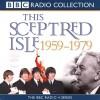 This Sceptred Isle: The Twentieth Century: Vol 4: 1959-1979 (BBC Radio Collection) - Christopher Lee, Anna Massey, Robert Powell