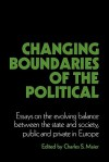Changing Boundaries of the Political: Essays on the Evolving Balance Between the State and Society, Public and Private in Europe - Charles S. Maier, Suzanne Berger, Albert O. Hirschman