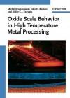 Oxide Scale Behavior in High Temperature Metal Processing - Michal Krzyzanowski, John H. Beynon, Didier C.J. Farrugia