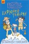Explorer Trauma (Frightful Families) - Sue Mongredien, Teresa Murfin