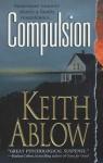 Compulsion: A Novel - Keith Ablow