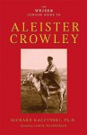 The Weiser Concise Guide to Aleister Crowley - Richard Kaczynski, James Wasserman