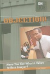 Objection!: Have You Got What It Takes to Be a Lawyer? - Lisa Thompson
