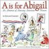 A Is for Abigail - Lynne Cheney, Robin Preiss Glasser