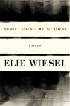 Night, Dawn, the Accident: A Trilogy - Elie Wiesel