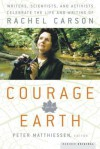 Courage for the Earth: Writers, Scientists, and Activists Celebrate the Life and Writing of Rachel Carson (Writers, Scientists, and Activists Celebrate the Life and Writing of Rachel Carson) - Peter Matthiessen, Rachel Carson