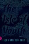The Isle of Youth: Stories - Laura van den Berg