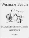 Naturgeschichtliches Alphabet (German Edition) - Wilhelm Busch, Eckhard Henkel