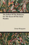 The Sufism of the Rubaiyat; Or, the Secret of the Great Paradox - Omar Khayyám
