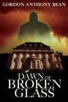 Dawn of Broken Glass - Gordon Anthony Bean
