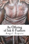 An Offering of Ink and Feathers - Angel Zapata