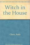 Witch in the House - Ruth Chew