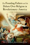 The Founding Fathers and the Debate over Religion in Revolutionary America: A History in Documents - Matthew Harris, Thomas S. Kidd