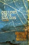 deluded your sailors - Michelle Butler Hallett