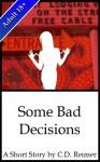 Some Bad Decisions - C.D. Reimer