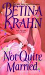 Not Quite Married - Betina Krahn