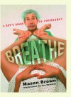 Breathe: A Guy's Guide to Pregnancy - Mason Brown