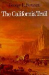 The California Trail: An Epic with Many Heroes - George R. Stewart