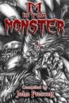 M is for Monster - John Prescott, Adria Chamberlin, Ash Krafton, Simon Unsworth, Geoff Nelder, Kate Jonez, Zach Black, Ian Woodhead, Serenity Banks, David Youngquist, J.C. Andrijeski