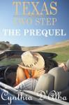 Texas Two Step: The Prequel - Cynthia D'Alba