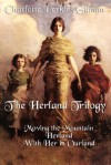 The Herland Trilogy: Moving the Mountain, Herland, with Her in Ourland - Charlotte Perkins Gilman