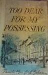 Too Dear For My Possessing - Pamela Hansford Johnson