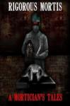 Rigorous Mortis: A Mortician's Tales - Greg McWhorter, Rita Dinis
