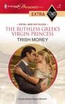 The Ruthless Greek's Virgin Princess - Trish Morey