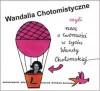 Wandalia Chotomistyczne czyli Rzecz o twórczości w życiu Wandy Chotomskiej - praca zbiorowa, Joanna Papuzińska